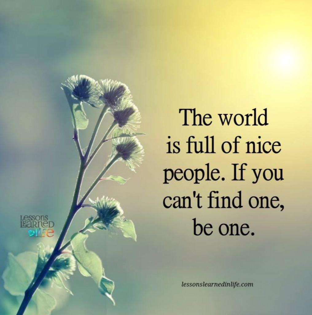 foto, The world is full of nice people. If you can't find one, be one.